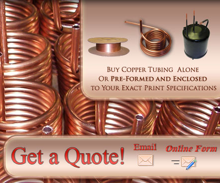 Buy Copper Tubing Alone Or Pre-Formed And Enclosed To Your Exact Print Specifications Get a Quote! Email | Online Form